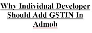 Why Individual Developer Should Add GSTIN In Admob