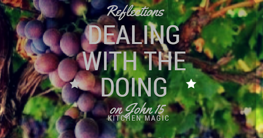 Dealing with the Doing | Reflections on John 15 | Part 1