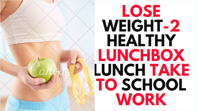 lose-weight-2-healthy-lunchbox-lunch-take-to-school-work