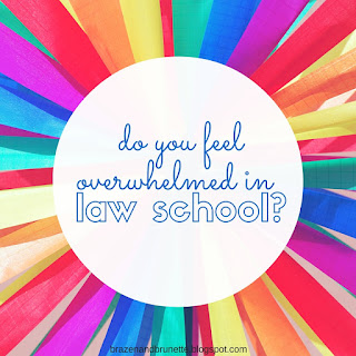 do you feel overwhelmed in law school | brazenandbrunette.com