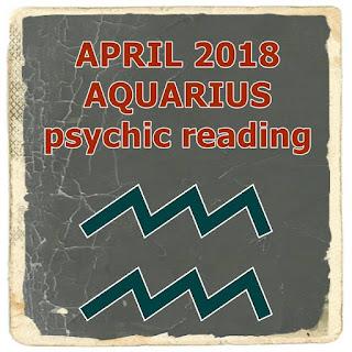 APRIL 2018 AQUARIUS psychic reading forecast