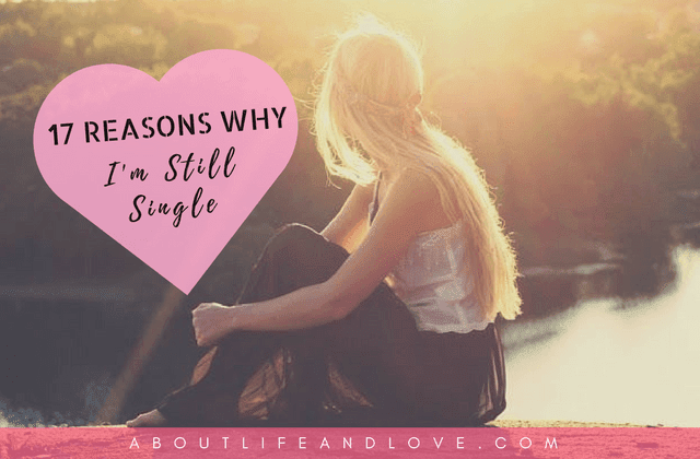17 Reasons Why I'm Still Single