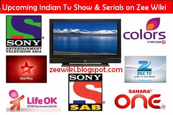 List of Upcoming Indian Tv Serials 2015 wikipedia, Hindi Hindi New Reality Shows wiki, Coming New Indian Tv show, New Serial broadcast on Indian channels Poster, Trailer star-cast and release date