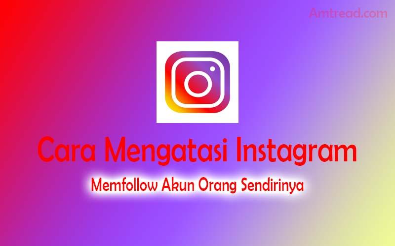 Mengatasi Akun Instagram Follow Sendiri