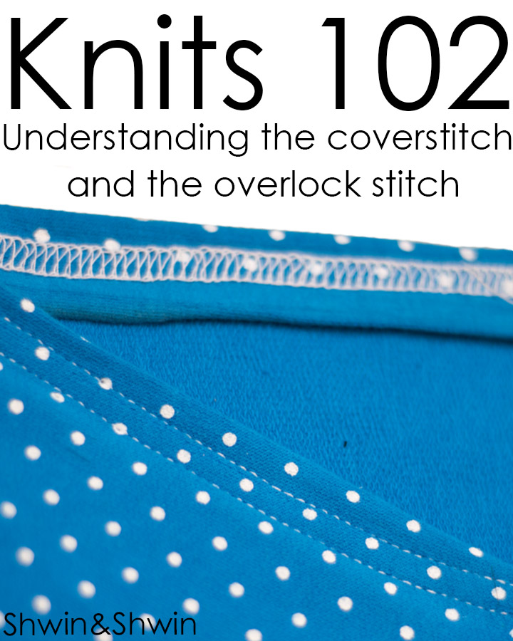 Knits 102 || The cover-stitch and overlock - Shwin and Shwin