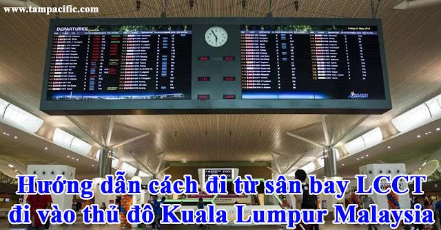 Hướng dẫn cách đi từ sân bay LCCT đi vào thủ đô Kuala Lumpur Malaysia