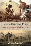 Scugog Carrying Place: A Frontier Pathway, by Grant Karcich