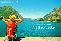 Tips Jalan-Jalan Murah Ala Backpacker
