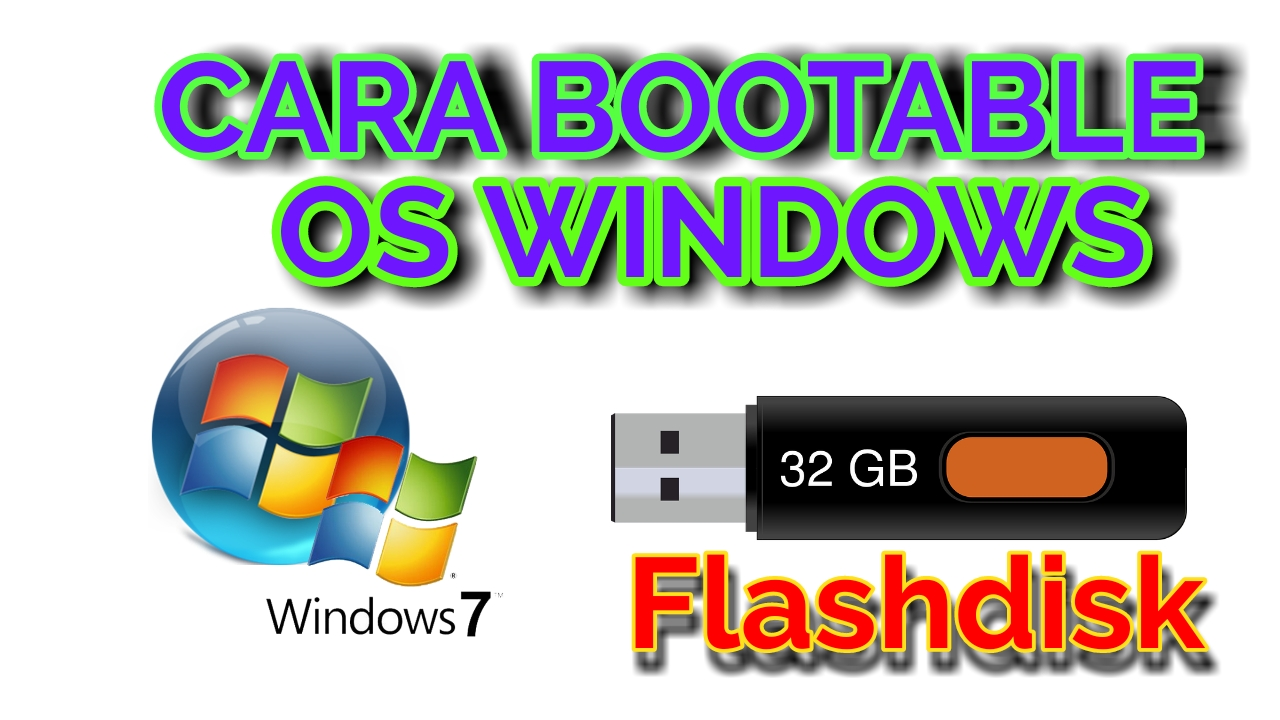 Cara BOOTABLE OS WINDOWS 7. 8. 10 Dengan FLASHDISK ...