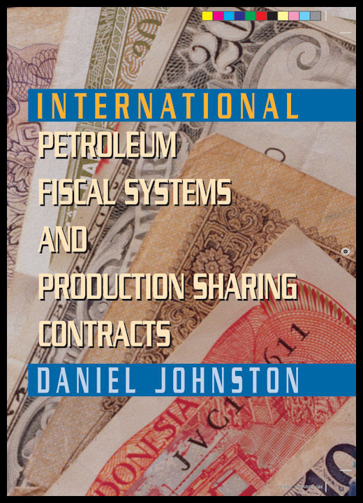 Books Worth Reading: INTERNATIONAL PETROLEUM FISCAL SYSTEMS AND PRODUCTION SHARING CONTRACTS by Daniel JOHNSTON
