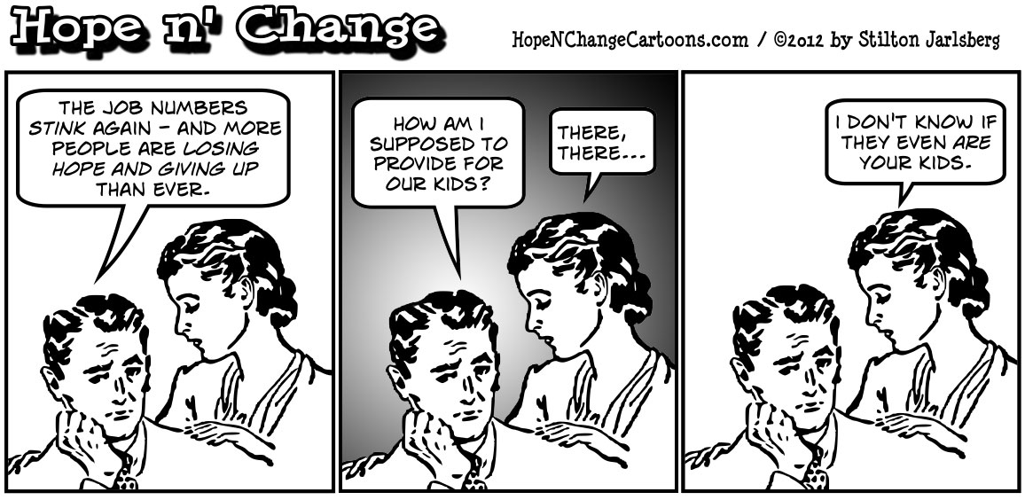 Unemployment rate goes down because more people are giving up all hope, hope n' change, hope and change, hopenchange, tea party, stilton jarlsberg, political cartoon