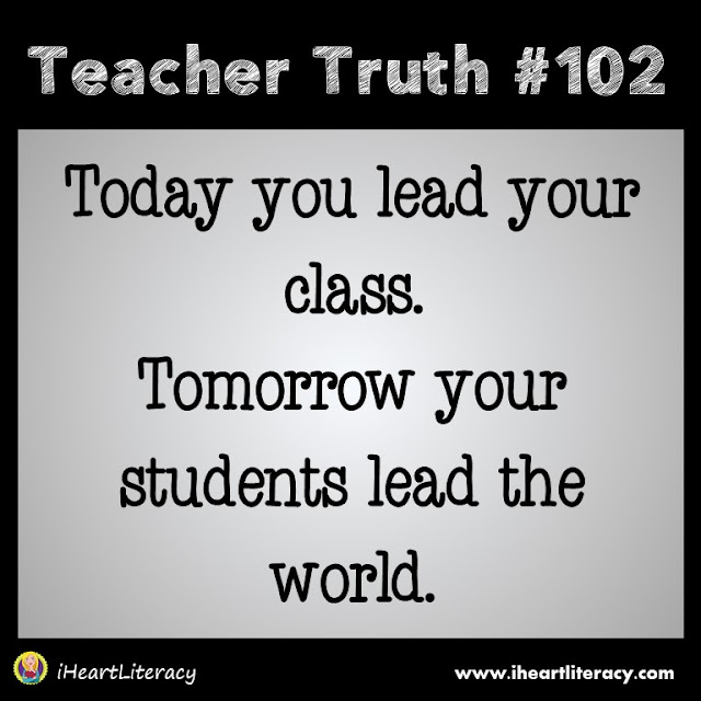 Today you lead your class.  Tomorrow your students lead the world. #teachertruth