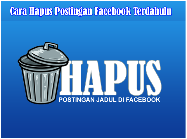 Cara Menghapus Semua Postingan Terdahulu atau Postingan Lama Di Facebook