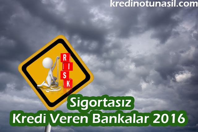 Sigortasız Kredi Veren Bankalar 2017