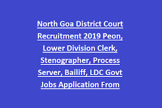 North Goa District Court Recruitment 2019 Peon, Lower Division Clerk, Stenographer, Process Server, Bailiff, LDC Govt Jobs Application From