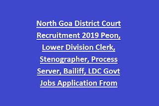 North Goa District Court Recruitment 2019 Peon, Lower Division Clerk, Stenographer, Process Server, Bailiff, LDC Govt Jobs Application From