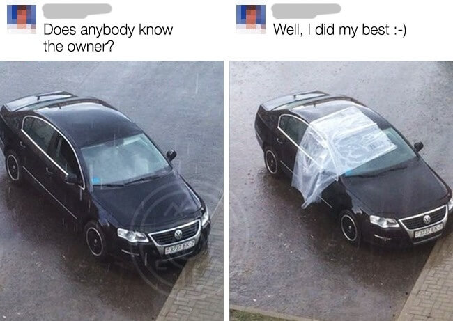 15 Powerful Pictures That Will Make Your Day - This guy covered somebody's car with cellophane to prevent rain from seeping into an open window.