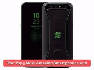 The Top 5 Most Amazing Smartphones 2018, lastbenchtrick