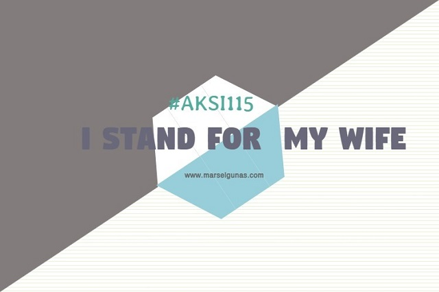 #Aksi115: I Stand for My Wife