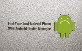 Locate and Track ,the Lost or Stolen Android Phone, by Android Device Manager,