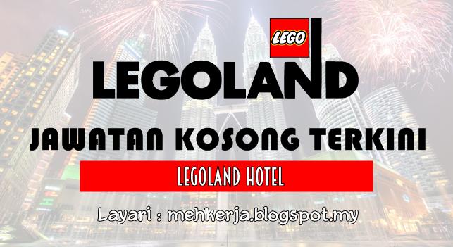 Jawatan Kosong di Legoland Malaysia Hotel