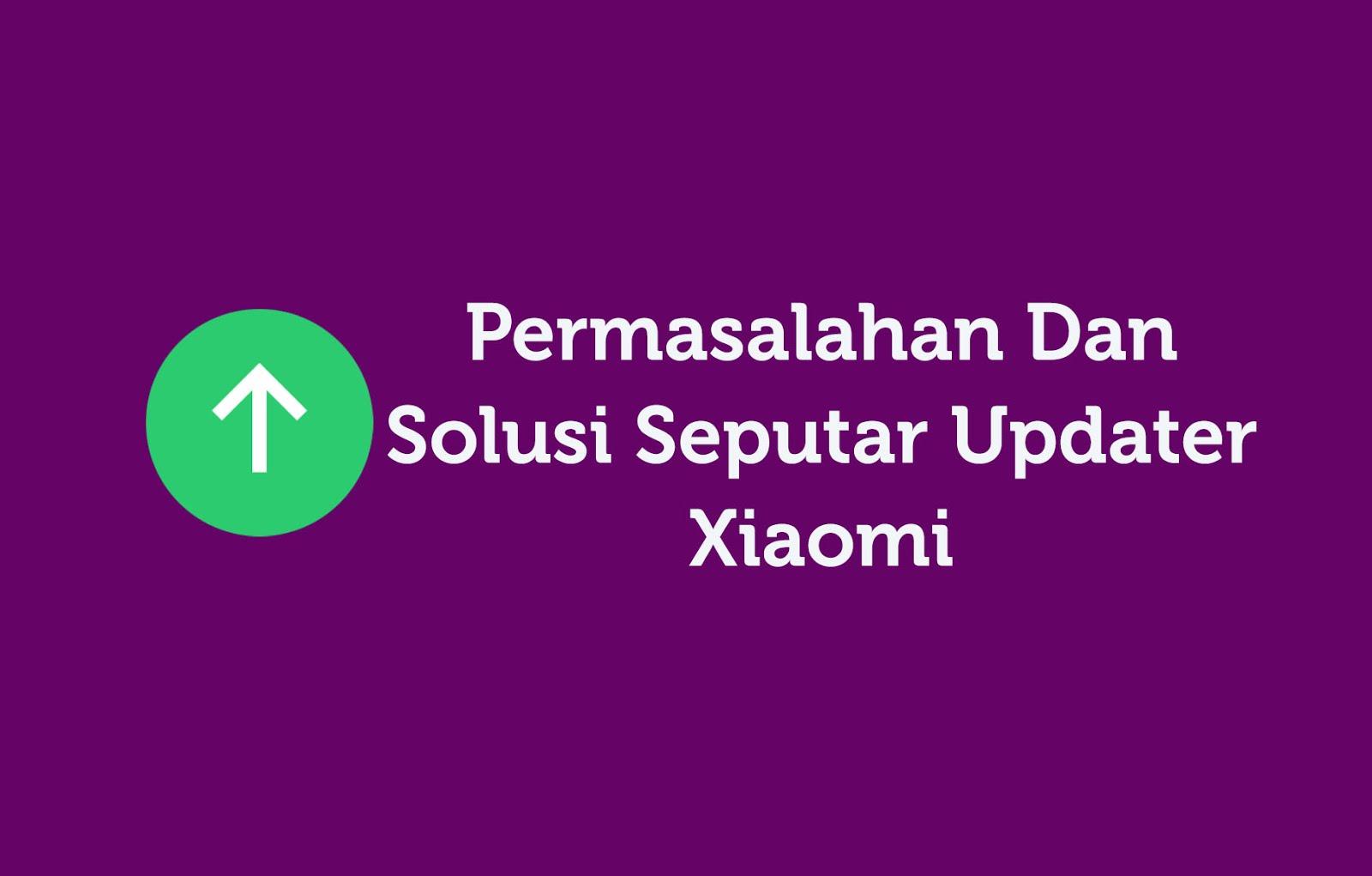 Permasalahan Dan Solusi Seputar Updater Xiaomi