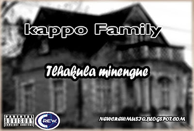 Kappo family- Tlhakula minengue (Hip-hop) [Download]