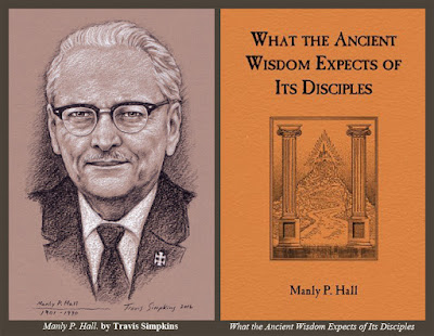 Manly P. Hall. 33° Freemason. by Travis Simpkins. What Ancient Wisdom Expects of Its Disciples