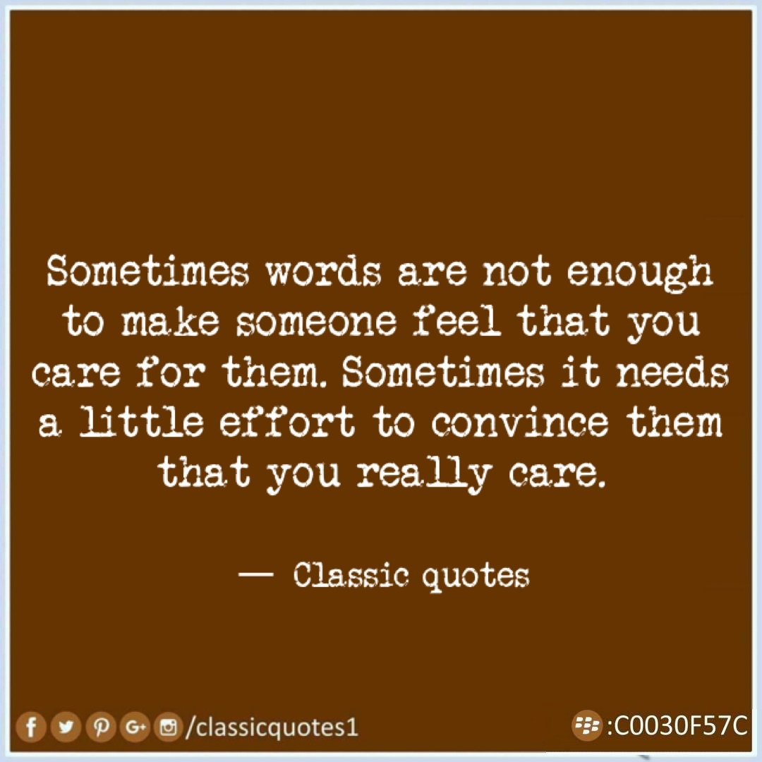 Classic Quotes Sometimes Words Are Not Enough To Make Someone Feel