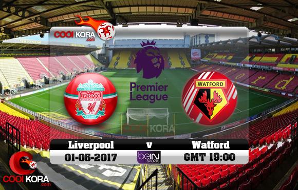 مشاهدة مباراة واتفورد وليفربول اليوم 1-5-2017 في الدوري الإنجليزي