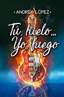 Tú, hielo…Yo, fuego-  Andrea Lopez