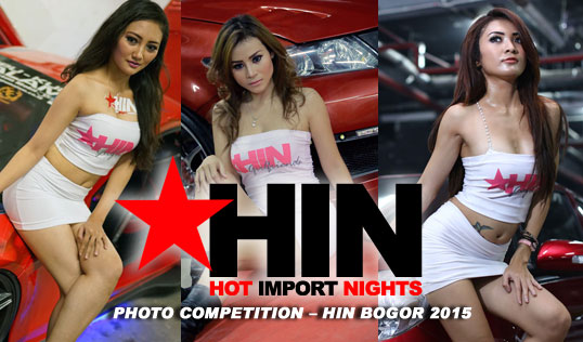 "HIN ""Hot Import Nights"" GIRLFRIENDS PHOTO COMPETITION – HIN BOGOR 2015 