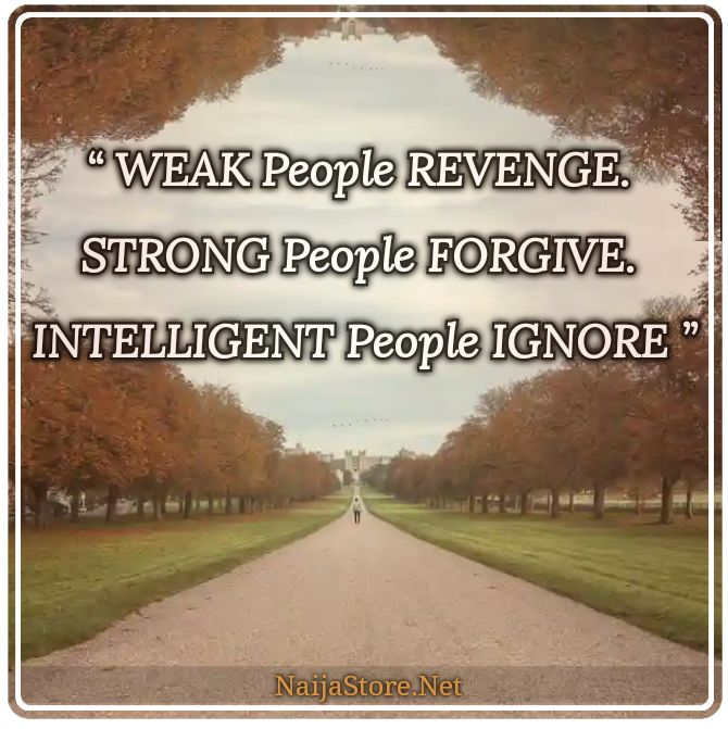 Quotes: WEAK People REVENGE. STRONG People FORGIVE. INTELLIGENT People IGNORE