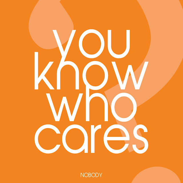 You know who cares?? NOBODY, quote, quotes, creative quote, creative quotes, nobody cares