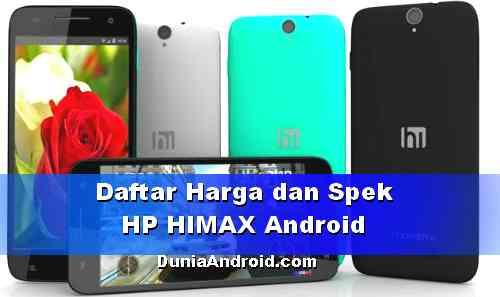 Daftar Harga dan spesifikasi HP HIMAX Terbaru