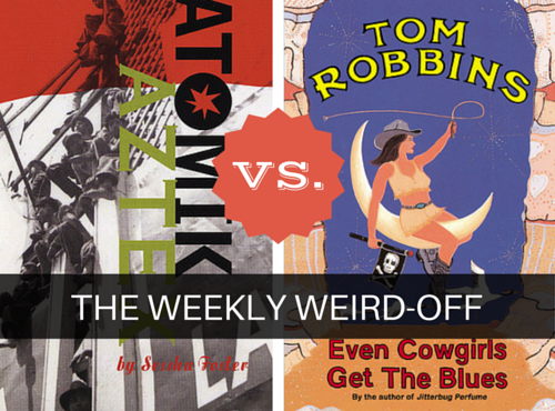 The Weekly Weird-off: Atomik Aztex vs. Even Cowgirls Get The Blues. Which book is weirder?