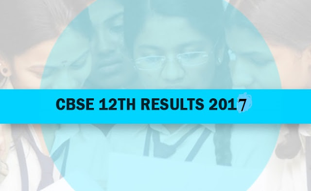 CBSE 12th Class Result 2017, Delhi Board XII +2 Result 2017@cbseresults.nic.in
