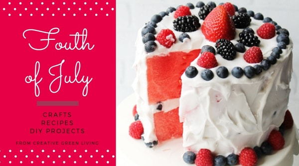 Fourth of July  crafts, recipes, DIY projects from Creative Green Living - watermelon and berry cake