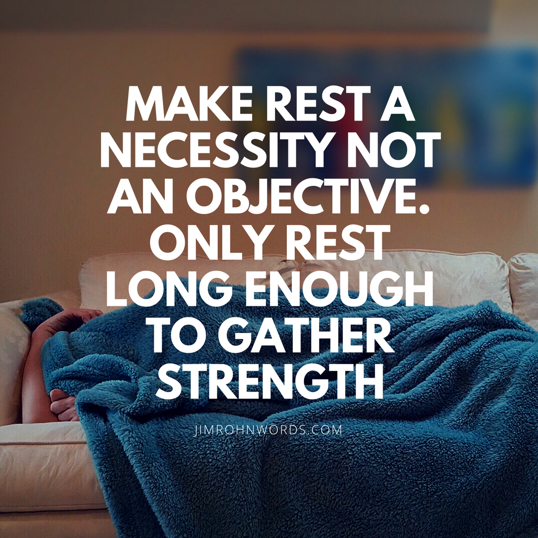 Make rest a necessity, not an objective. Only rest long enough to gather strength.