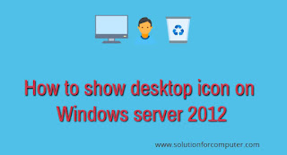 How to show desktop icon on Windows server 2012