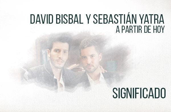 A Partir De Hoy significado de la canción David Bisbal Sebastián Yatra.