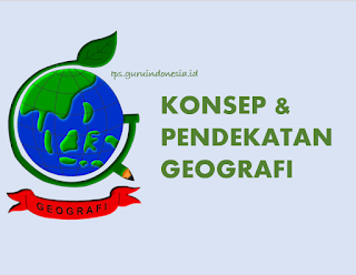 Konsep dan Pendekatan Geografi