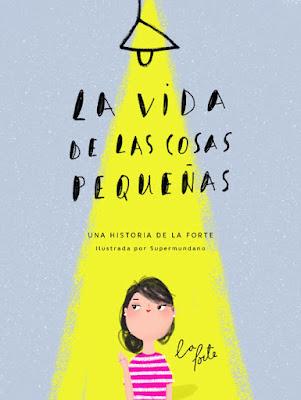 LIBRO - La vida de las cosas pequeñas La Forte   Alma Andreu & Supermundano (Lunwerg - 6 octubre 2016) Comprar en Amazon España