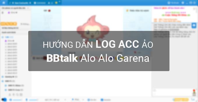 Hướng dẫn log acc ảo BBtalk - Alo Alo Garena