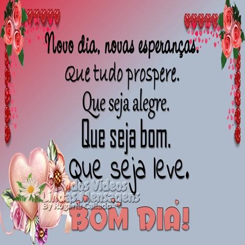 Novo dia, novas esperanças,  que tudo prospere,  que seja alegre,  que seja bom,  que seja leve.  BOM DIA!