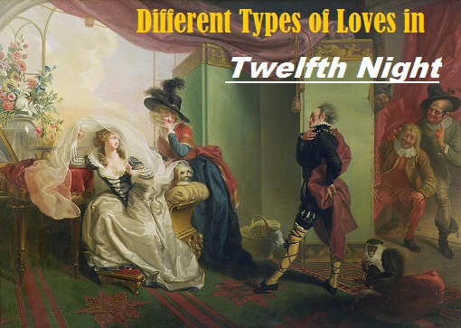 "Different Types of Love in Shakespeare's ""Twelfth Night"" or Theme of Love in ""Twelfth Night"""