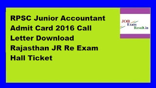 RPSC Junior Accountant Admit Card 2016 Call Letter Download Rajasthan JR Re Exam Hall Ticket