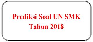 Prediksi Soal UN SMK Tahun 2018