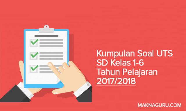 Kumpulan Soal UTS SD Kelas 1-6 Tahun Pelajaran 2017/2018