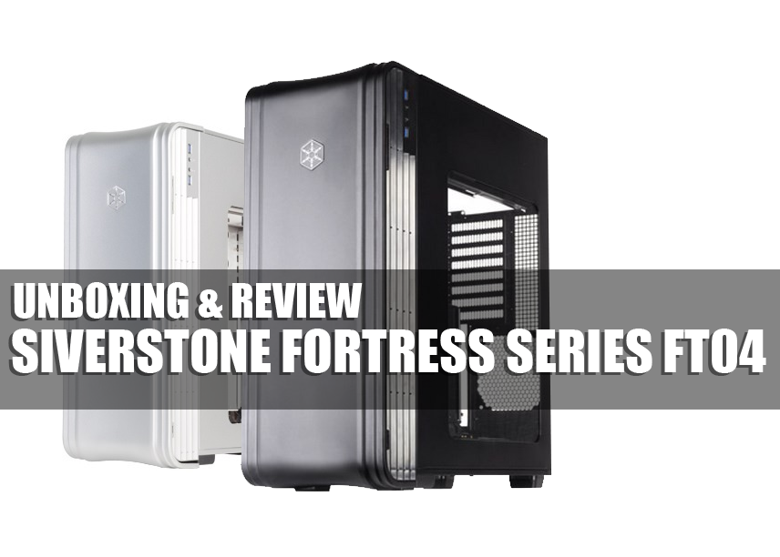 Unboxing & Review: Silverstone Fortress Series FT04 107